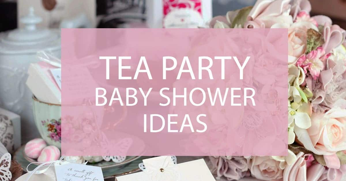 Tea Party Baby Shower How To Throw A Baby Shower Tea Party